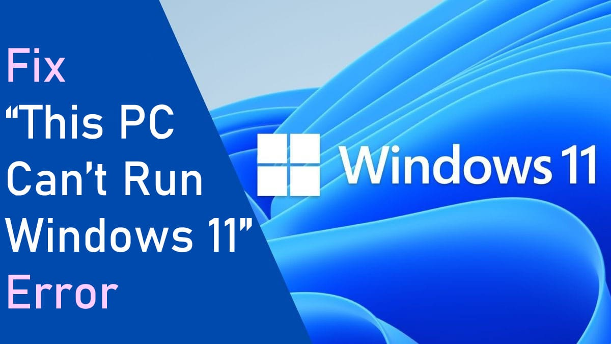 How to Fix This PC Can't Run Windows 11 Error